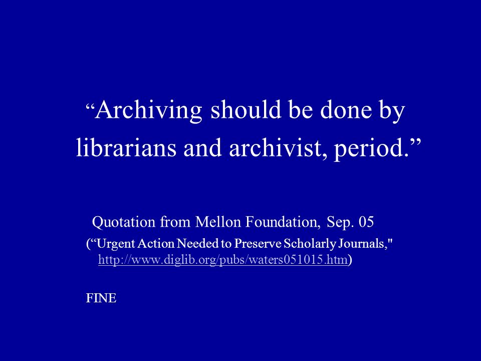 Archiving should be done by librarians and archivist, period.
