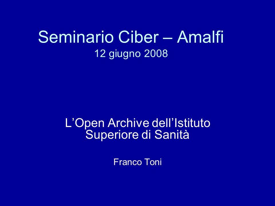 Seminario Ciber – Amalfi 12 giugno 2008 LOpen Archive dellIstituto Superiore di Sanità Franco Toni
