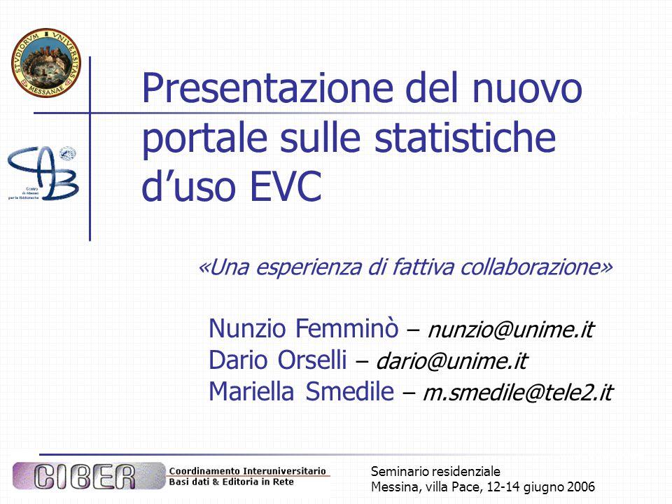 Seminario residenziale Messina, villa Pace, 12-14 giugno 2006 Presentazione del nuovo portale sulle statistiche duso EVC «Una esperienza di fattiva co