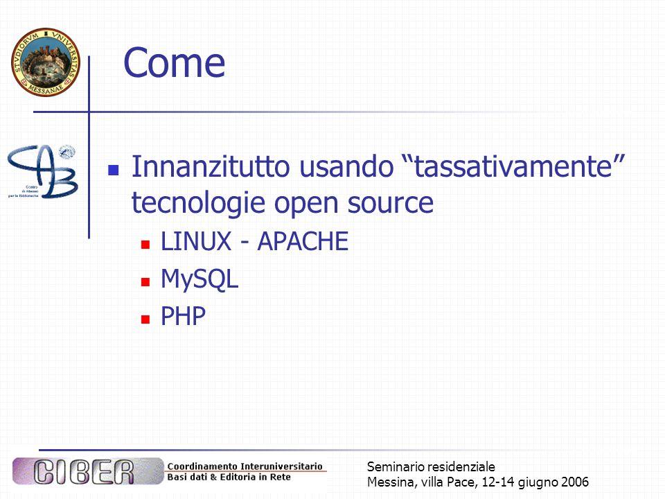 Seminario residenziale Messina, villa Pace, 12-14 giugno 2006 Come Innanzitutto usando tassativamente tecnologie open source LINUX - APACHE MySQL PHP