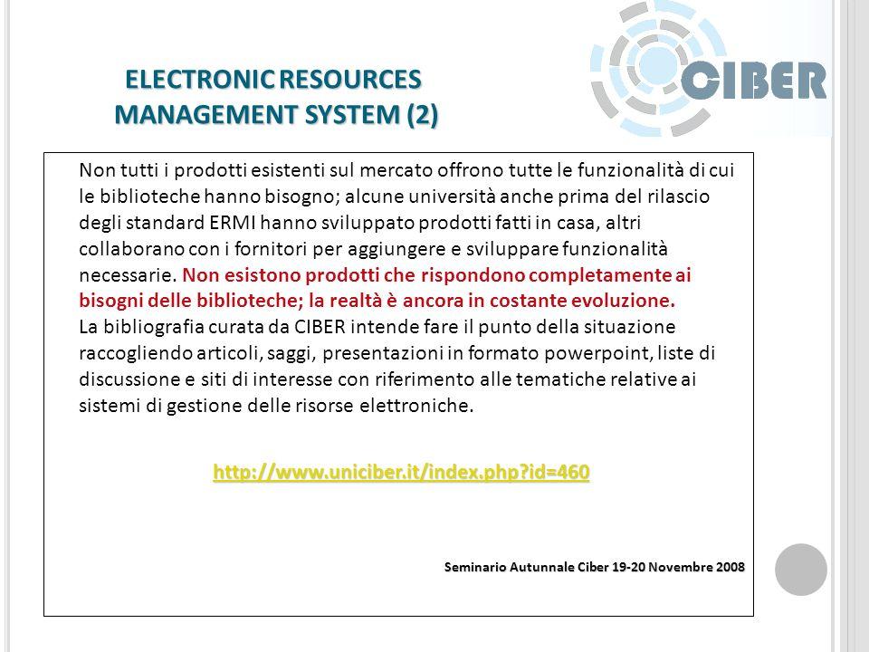 ELECTRONIC RESOURCES MANAGEMENT SYSTEM (1) Il problema della gestione delle risorse elettroniche diventa sempre più pressante per le biblioteche universitarie.