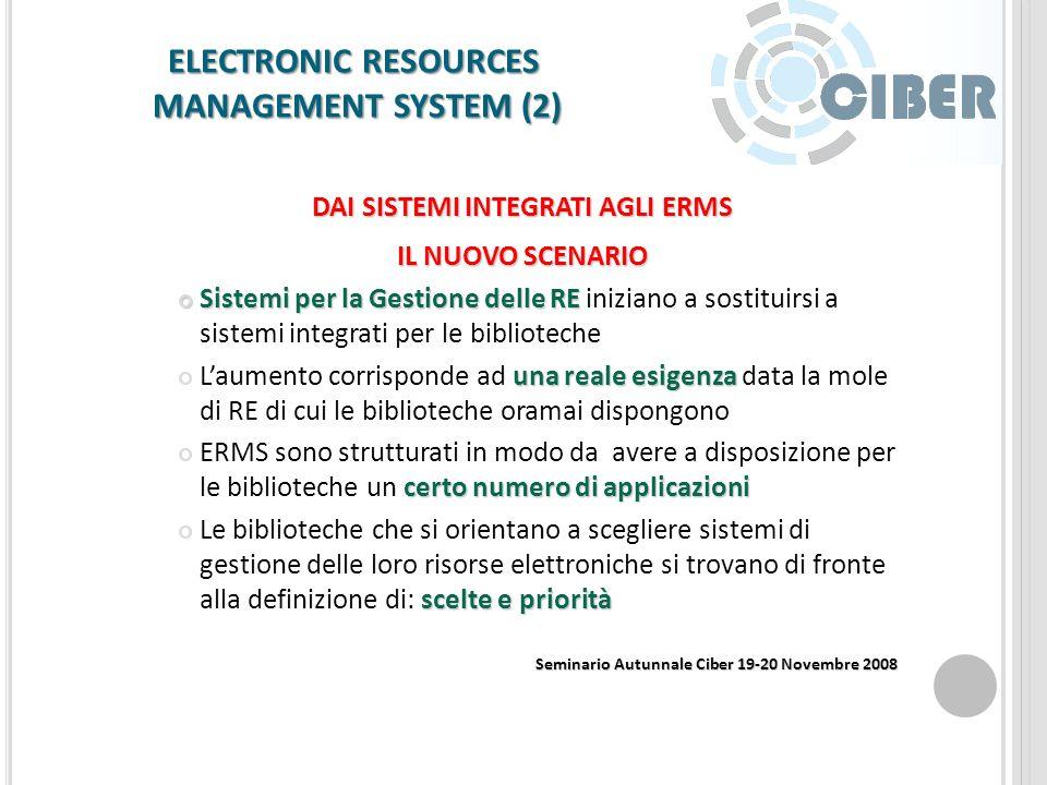 ELECTRONIC RESOURCES MANAGEMENT SYSTEM (2) Non tutti i prodotti esistenti sul mercato offrono tutte le funzionalità di cui le biblioteche hanno bisogn