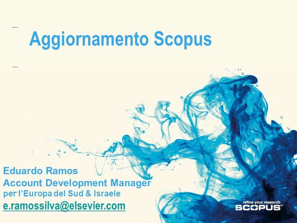 Aggiornamento Scopus Eduardo Ramos Account Development Manager per lEuropa del Sud & Israele e.ramossilva@elsevier.com