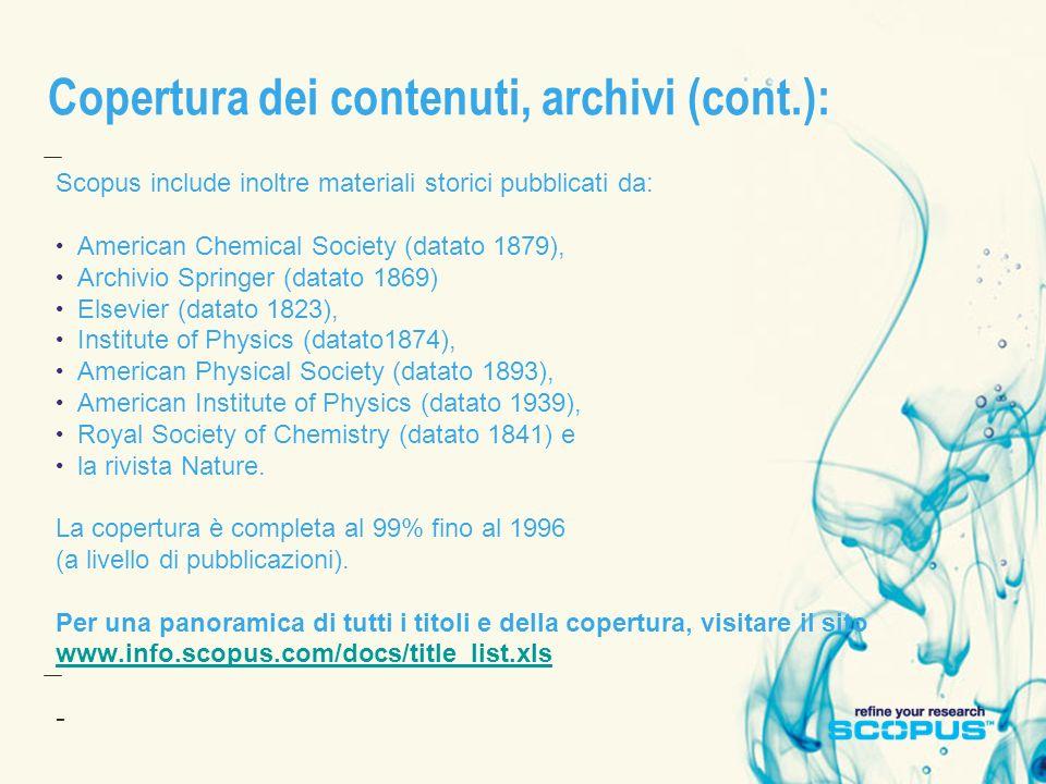 Copertura dei contenuti, archivi (cont.): Scopus include inoltre materiali storici pubblicati da: American Chemical Society (datato 1879), Archivio Sp