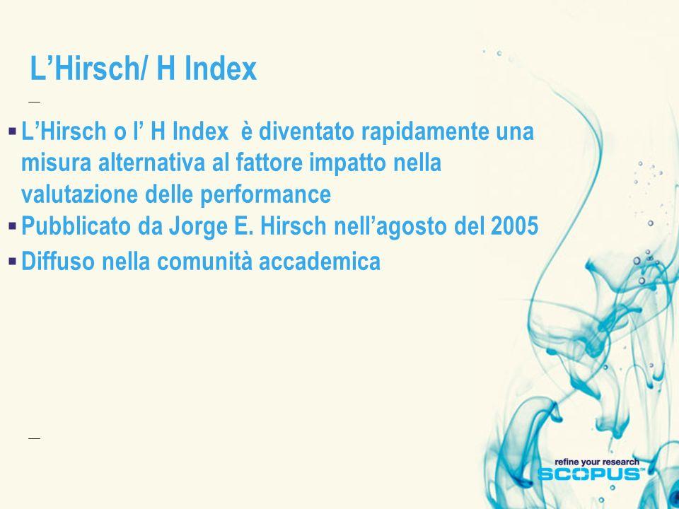 LHirsch/ H Index LHirsch o l H Index è diventato rapidamente una misura alternativa al fattore impatto nella valutazione delle performance Pubblicato