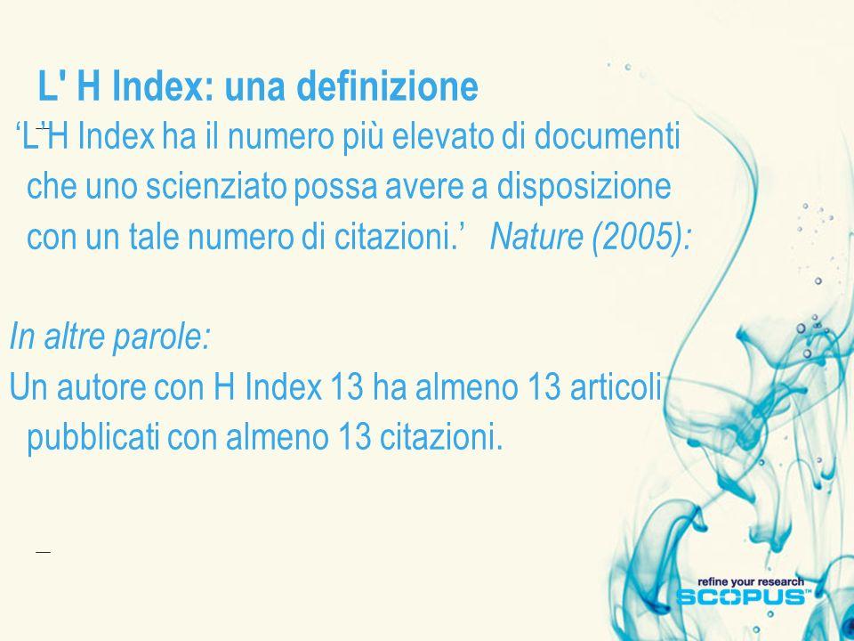 L' H Index: una definizione LH Index ha il numero più elevato di documenti che uno scienziato possa avere a disposizione con un tale numero di citazio