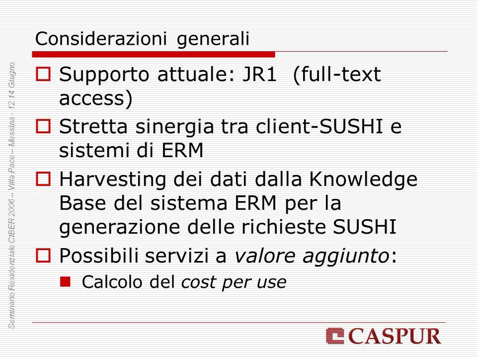 Considerazioni generali Supporto attuale: JR1 (full-text access) Stretta sinergia tra client-SUSHI e sistemi di ERM Harvesting dei dati dalla Knowledg