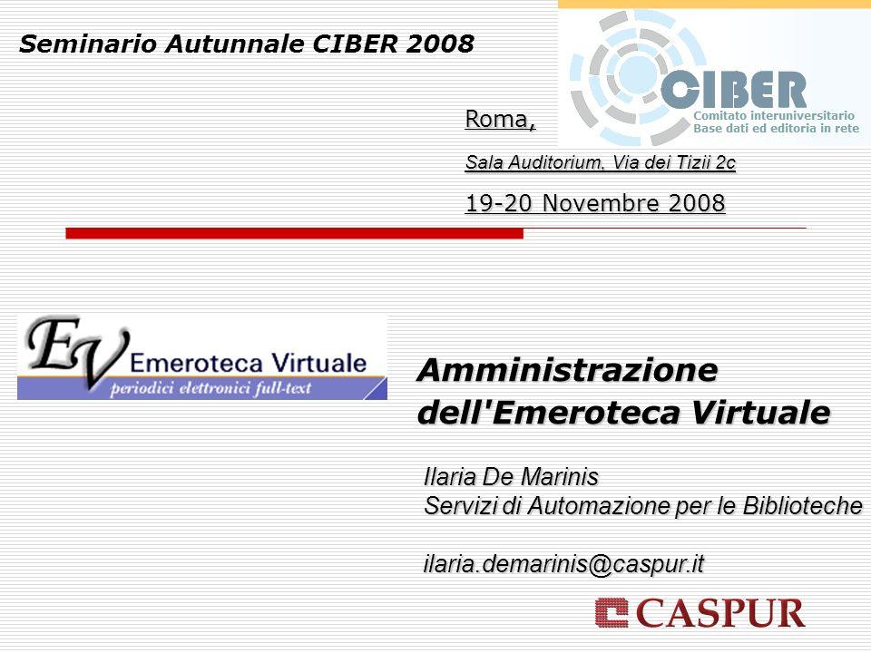 Seminario Autunnale CIBER 2008 Roma, Sala Auditorium, Via dei Tizii 2c 19-20 Novembre 2008 Ilaria De Marinis Servizi di Automazione per le Biblioteche ilaria.demarinis@caspur.it