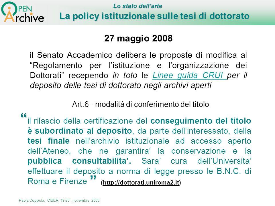 Paola Coppola, CIBER, 19-20 novembre 2008 La policy istituzionale sulle tesi di dottorato 27 maggio 2008 il Senato Accademico delibera le proposte di