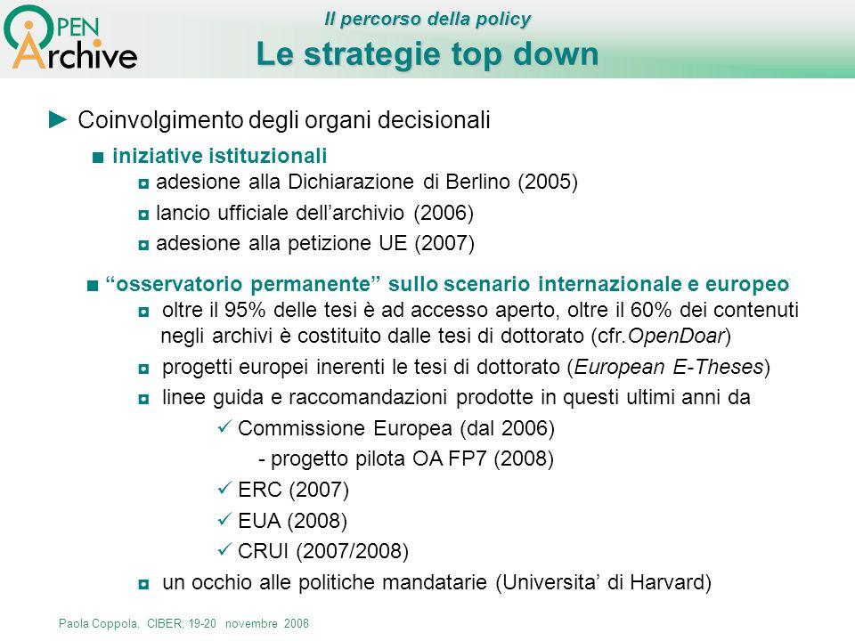 Paola Coppola, CIBER, 19-20 novembre 2008 Le strategie top down Il percorso della policy Coinvolgimento degli organi decisionali iniziative istituzion