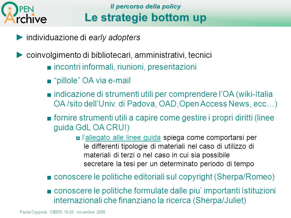 Paola Coppola, CIBER, 19-20 novembre 2008 Le strategie bottom up Il percorso della policy individuazione di early adopters coinvolgimento di bibliotec