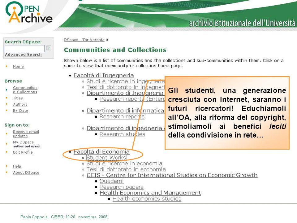 Paola Coppola, CIBER, 19-20 novembre 2008 Gli studenti, una generazione cresciuta con Internet, saranno i futuri ricercatori! Educhiamoli allOA, alla