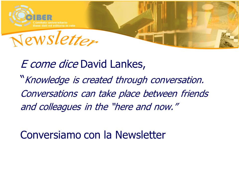 E come dice David Lankes, Knowledge is created through conversation. Conversations can take place between friends and colleagues in the here and now.