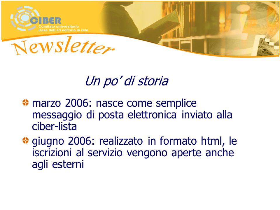 Un po di storia marzo 2006: nasce come semplice messaggio di posta elettronica inviato alla ciber-lista giugno 2006: realizzato in formato html, le iscrizioni al servizio vengono aperte anche agli esterni