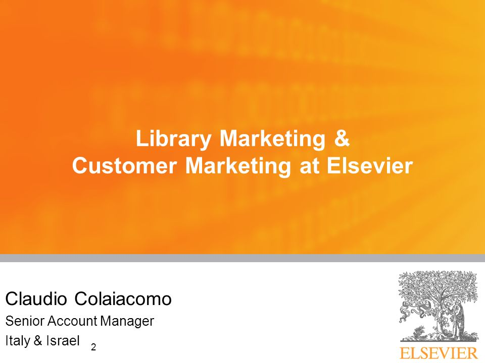 2 Library Marketing & Customer Marketing at Elsevier Claudio Colaiacomo Senior Account Manager Italy & Israel