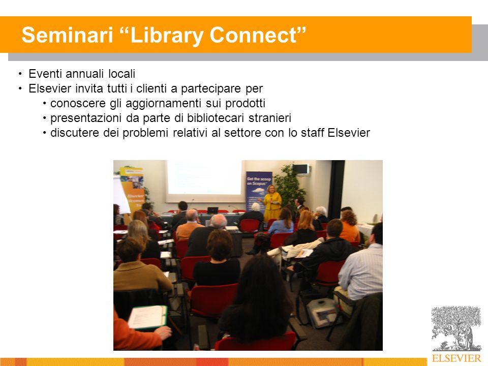 Seminari Library Connect Eventi annuali locali Elsevier invita tutti i clienti a partecipare per conoscere gli aggiornamenti sui prodotti presentazioni da parte di bibliotecari stranieri discutere dei problemi relativi al settore con lo staff Elsevier