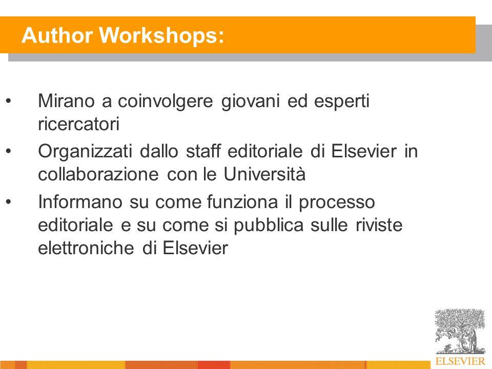 Author Workshops: Mirano a coinvolgere giovani ed esperti ricercatori Organizzati dallo staff editoriale di Elsevier in collaborazione con le Università Informano su come funziona il processo editoriale e su come si pubblica sulle riviste elettroniche di Elsevier