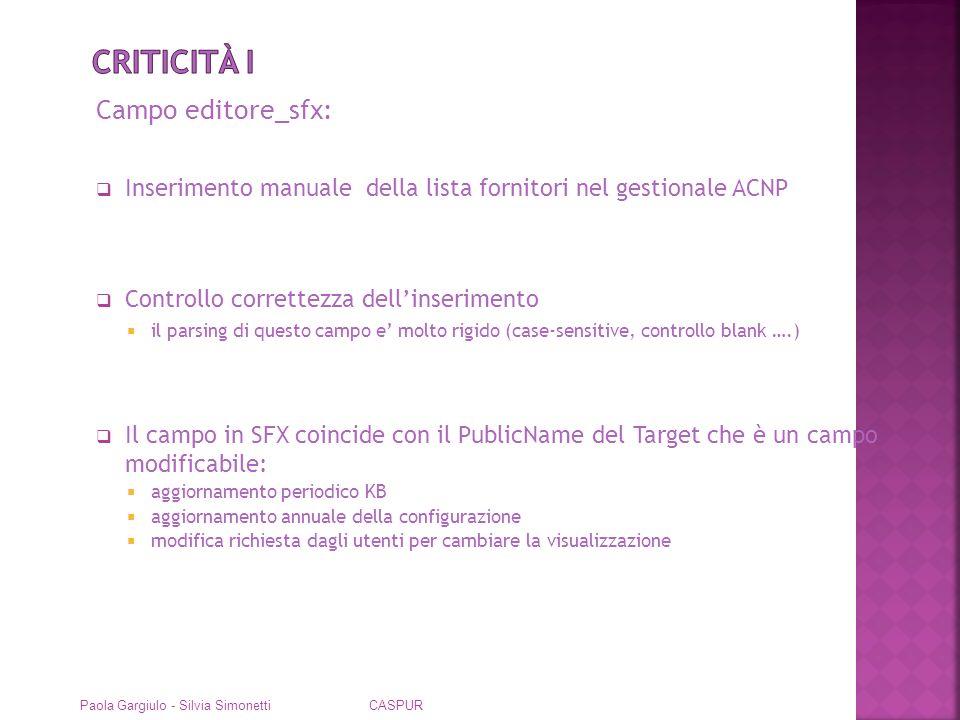 Target: Target generici non configurabili: es MISCELLANEOUS_EJOURNALS (Libraweb, Casalini …..) Target molto piccoli e con poche risorse configurate Paola Gargiulo - Silvia Simonetti CASPUR