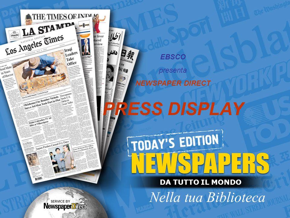 DA TUTTO IL MONDO Nella tua Biblioteca SERVICE BY EBSCO presenta NEWSPAPER DIRECT PRESS DISPLAY