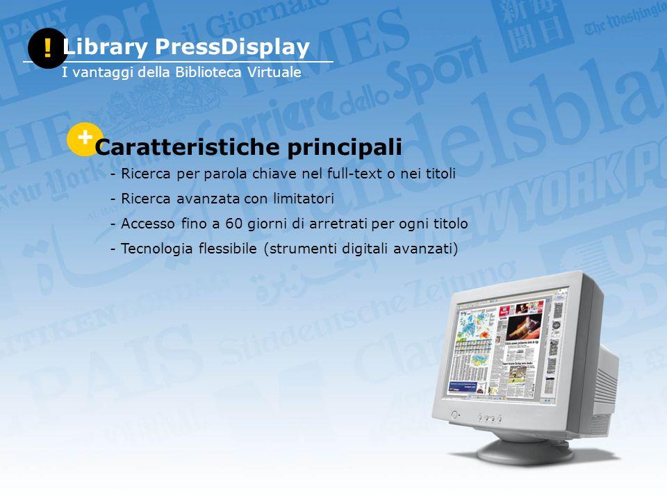 + Caratteristiche principali - Ricerca per parola chiave nel full-text o nei titoli - Ricerca avanzata con limitatori - Accesso fino a 60 giorni di arretrati per ogni titolo - Tecnologia flessibile (strumenti digitali avanzati) .