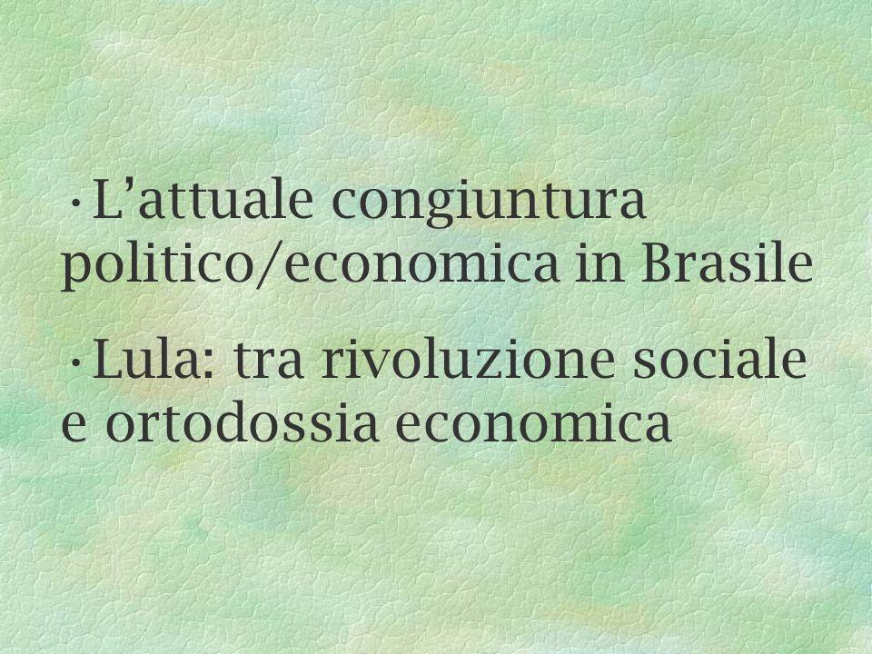 Lattuale congiuntura politico/economica in Brasile Lula: tra rivoluzione sociale e ortodossia economica