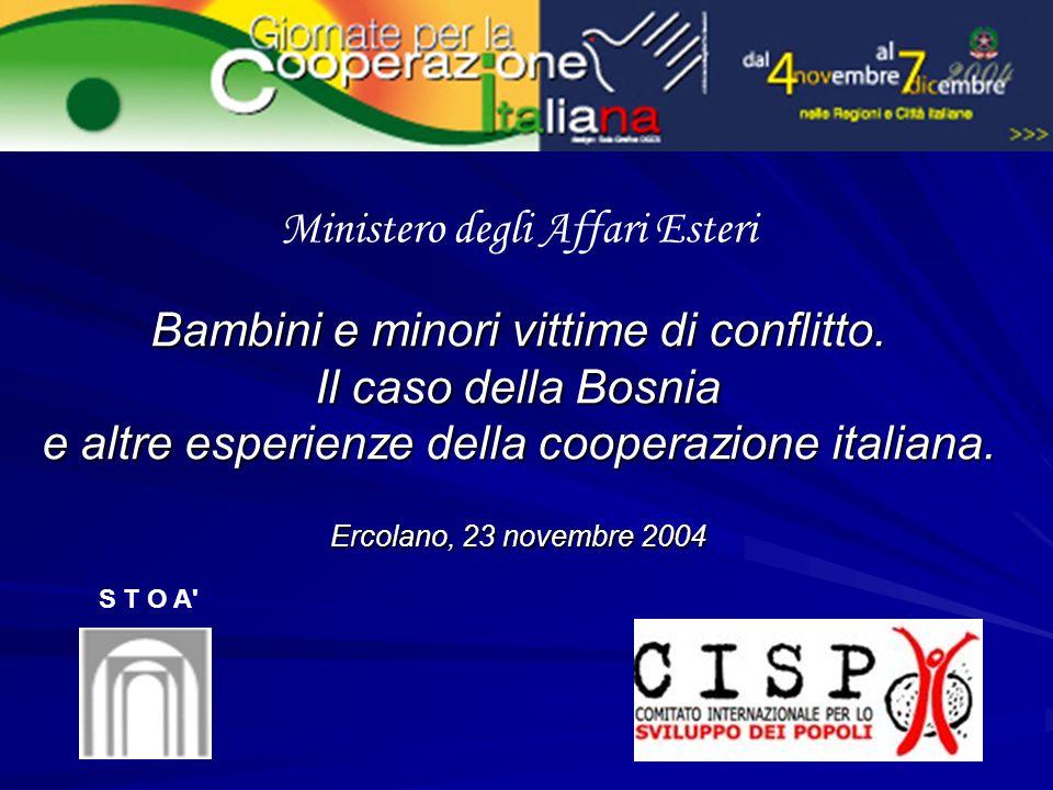 Bambini e minori vittime di conflitto. Il caso della Bosnia e altre esperienze della cooperazione italiana. Ercolano, 23 novembre 2004 Ministero degli