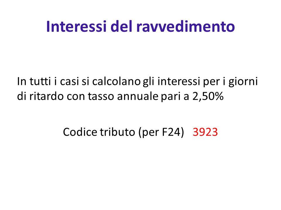 Interessi del ravvedimento In tutti i casi si calcolano gli interessi per i giorni di ritardo con tasso annuale pari a 2,50% Codice tributo (per F24) 3923