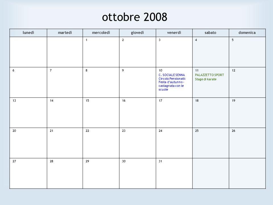 ottobre 2008 lunedìmartedìmercoledìgiovedìvenerdìsabatodomenica 12345 678910 C. SOCIALE SENNA Circolo Pensionati: Festa dautunno – castagnata con le s