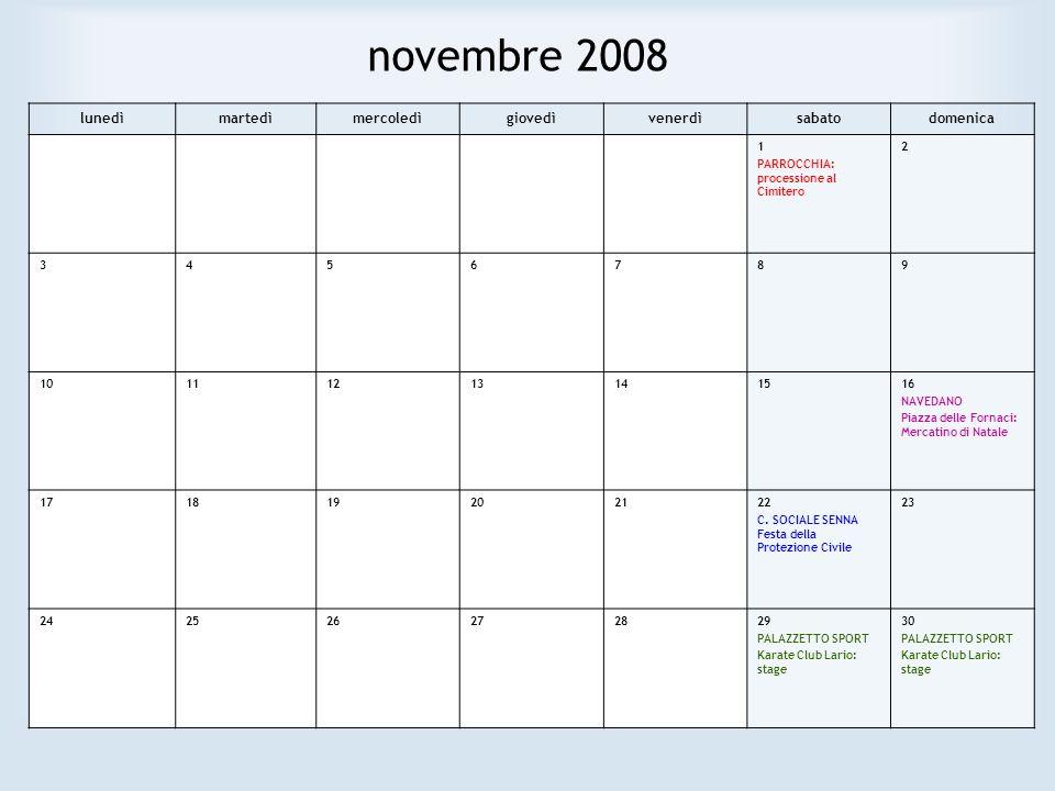 novembre 2008 lunedìmartedìmercoledìgiovedìvenerdìsabatodomenica 1 PARROCCHIA: processione al Cimitero 2 3456789 10111213141516 NAVEDANO Piazza delle Fornaci: Mercatino di Natale 171819202122 C.