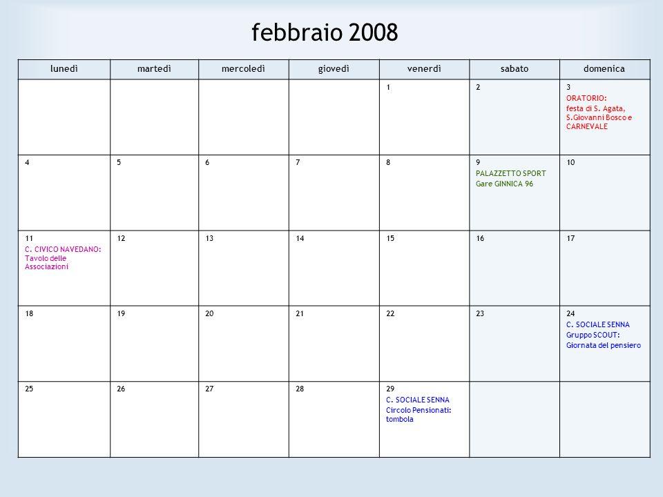 febbraio 2008 lunedìmartedìmercoledìgiovedìvenerdìsabatodomenica 123 ORATORIO: festa di S. Agata, S.Giovanni Bosco e CARNEVALE 456789 PALAZZETTO SPORT