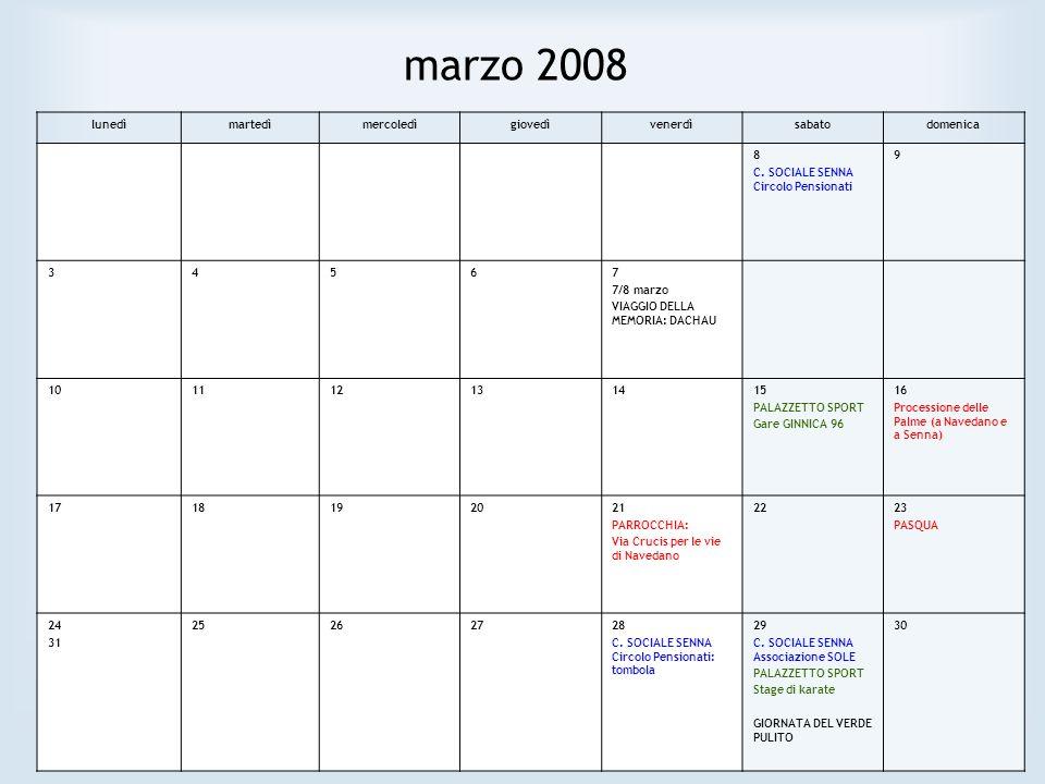 marzo 2008 lunedìmartedìmercoledìgiovedìvenerdìsabatodomenica 8 C. SOCIALE SENNA Circolo Pensionati 9 34567 7/8 marzo VIAGGIO DELLA MEMORIA: DACHAU 10