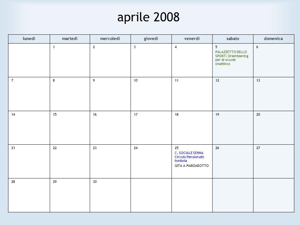 aprile 2008 lunedìmartedìmercoledìgiovedìvenerdìsabatodomenica 12345 PALAZZETTO DELLO SPORT: Orienteering per le scuole (mattino) 6 78910111213 141516