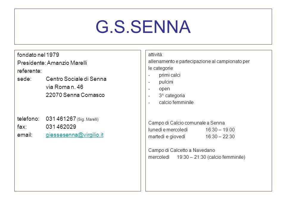 G.S.SENNA fondato nel 1979 Presidente: Amanzio Marelli referente: sede: Centro Sociale di Senna via Roma n. 46 22070 Senna Comasco telefono:031 461267