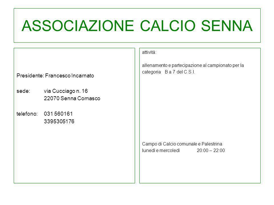 ASSOCIAZIONE CALCIO SENNA Presidente: Francesco Incarnato sede: via Cucciago n. 16 22070 Senna Comasco telefono:031 560161 3395305176 attività: allena