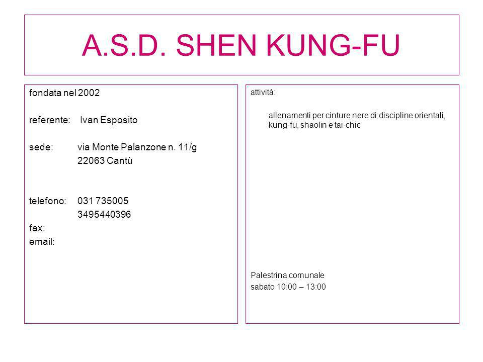 A.S.D. SHEN KUNG-FU fondata nel 2002 referente: Ivan Esposito sede: via Monte Palanzone n. 11/g 22063 Cantù telefono:031 735005 3495440396 fax: email: