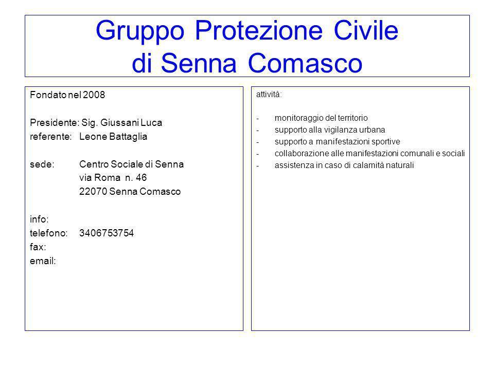 Gruppo Protezione Civile di Senna Comasco Fondato nel 2008 Presidente: Sig. Giussani Luca referente:Leone Battaglia sede: Centro Sociale di Senna via