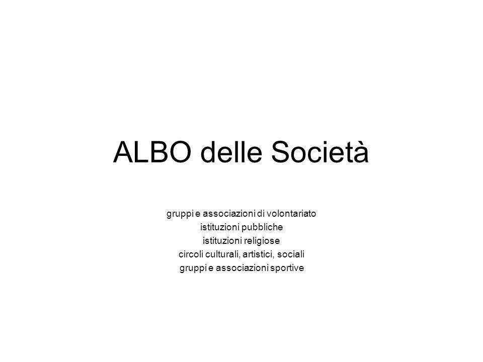 ALBO delle Società gruppi e associazioni di volontariato istituzioni pubbliche istituzioni religiose circoli culturali, artistici, sociali gruppi e as