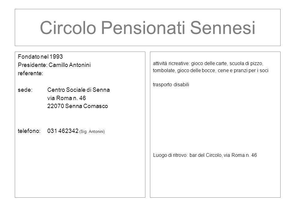 Circolo Pensionati Sennesi Fondato nel 1993 Presidente: Camillo Antonini referente: sede: Centro Sociale di Senna via Roma n. 46 22070 Senna Comasco t