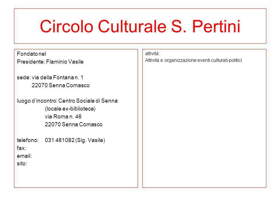Circolo Culturale S. Pertini Fondato nel Presidente: Flaminio Vasile sede: via della Fontana n. 1 22070 Senna Comasco luogo dincontro: Centro Sociale