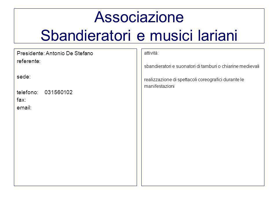 Associazione Sbandieratori e musici lariani Presidente: Antonio De Stefano referente: sede: telefono:031560102 fax: email: attività: sbandieratori e s