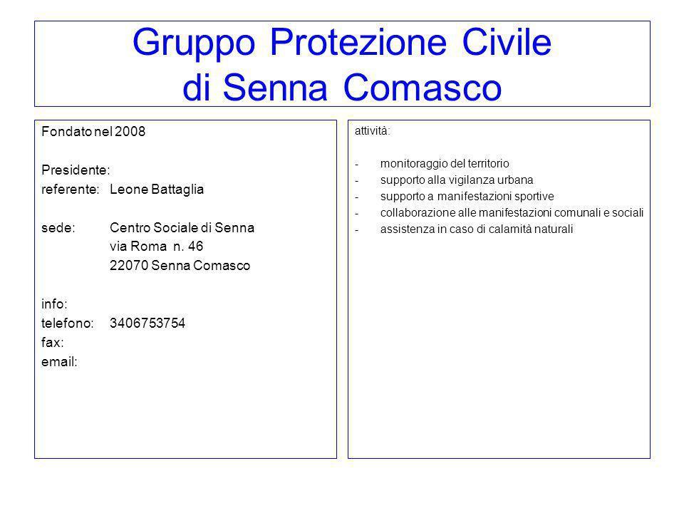 Gruppo Protezione Civile di Senna Comasco Fondato nel 2008 Presidente: referente:Leone Battaglia sede: Centro Sociale di Senna via Roma n. 46 22070 Se