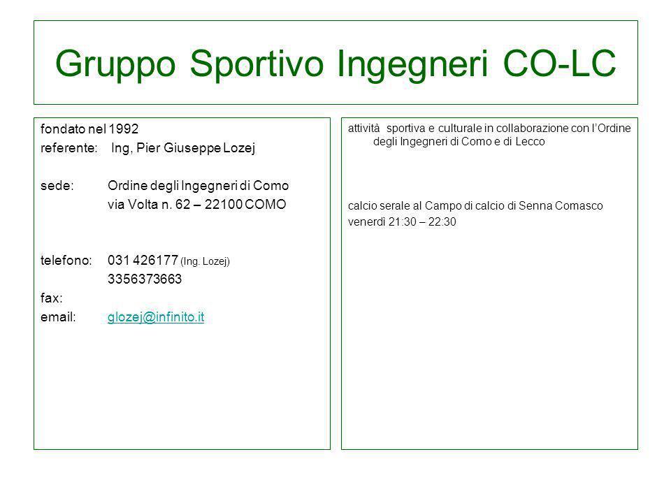Gruppo Sportivo Ingegneri CO-LC fondato nel 1992 referente: Ing, Pier Giuseppe Lozej sede: Ordine degli Ingegneri di Como via Volta n. 62 – 22100 COMO