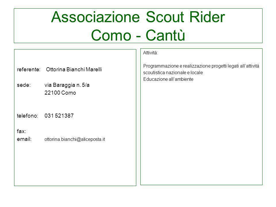 Associazione Scout Rider Como - Cantù Attività: Programmazione e realizzazione progetti legati allattività scoutistica nazionale e locale Educazione a