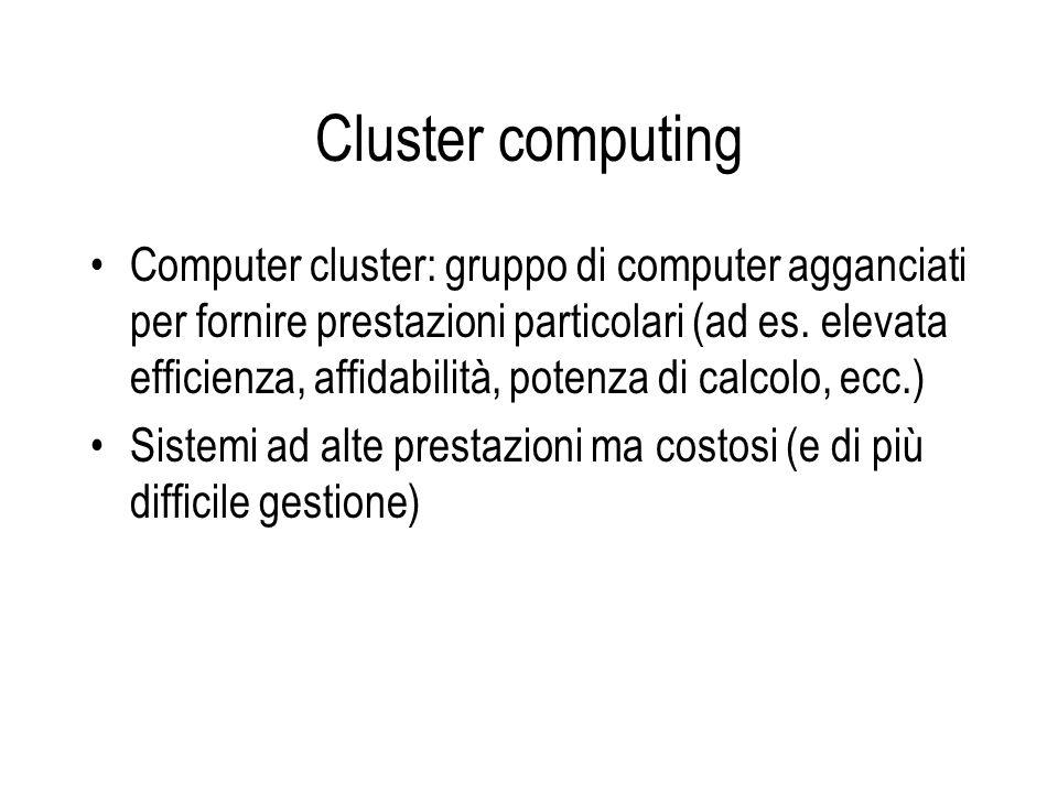 Cluster computing Computer cluster: gruppo di computer agganciati per fornire prestazioni particolari (ad es. elevata efficienza, affidabilità, potenz