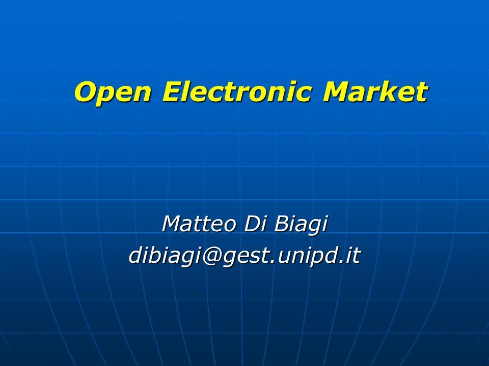 Open Electronic Market Matteo Di Biagi dibiagi@gest.unipd.it