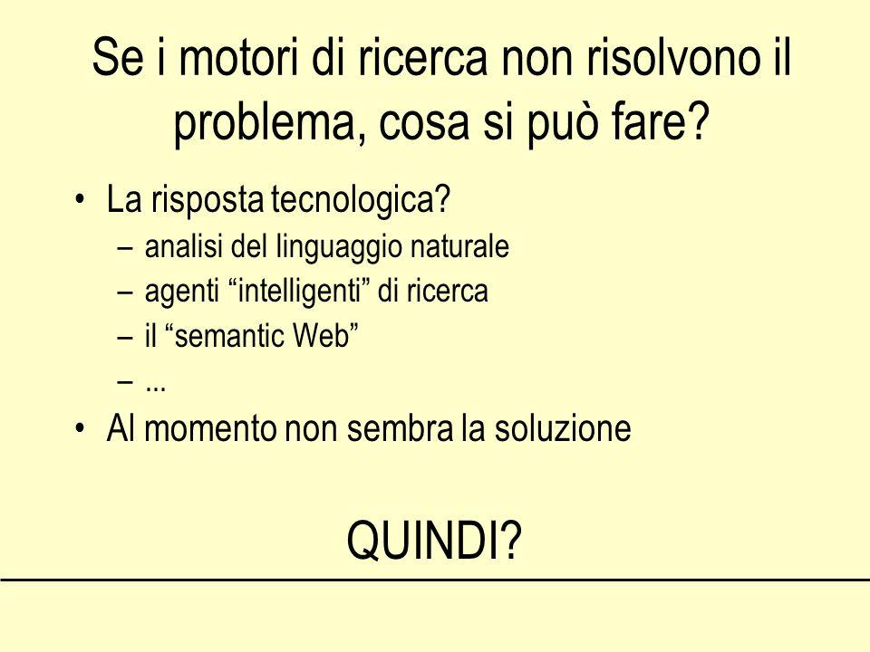 Se i motori di ricerca non risolvono il problema, cosa si può fare? La risposta tecnologica? –analisi del linguaggio naturale –agenti intelligenti di