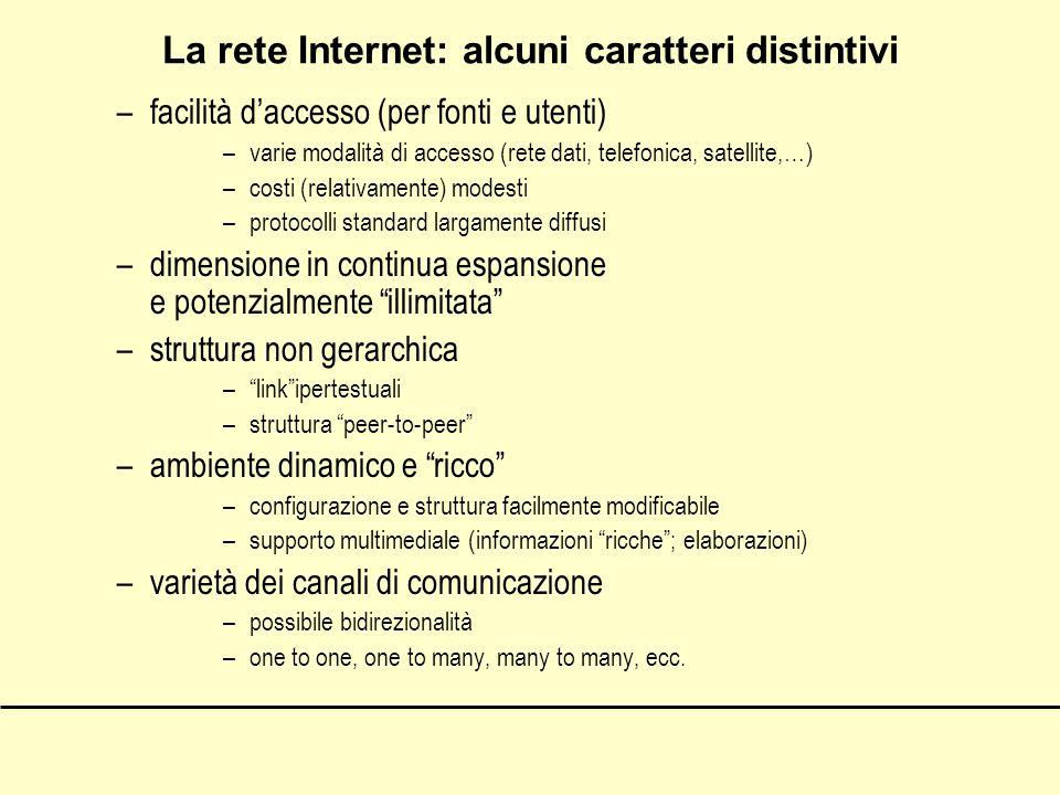 La rete Internet: alcuni caratteri distintivi –facilità daccesso (per fonti e utenti) –varie modalità di accesso (rete dati, telefonica, satellite,…)