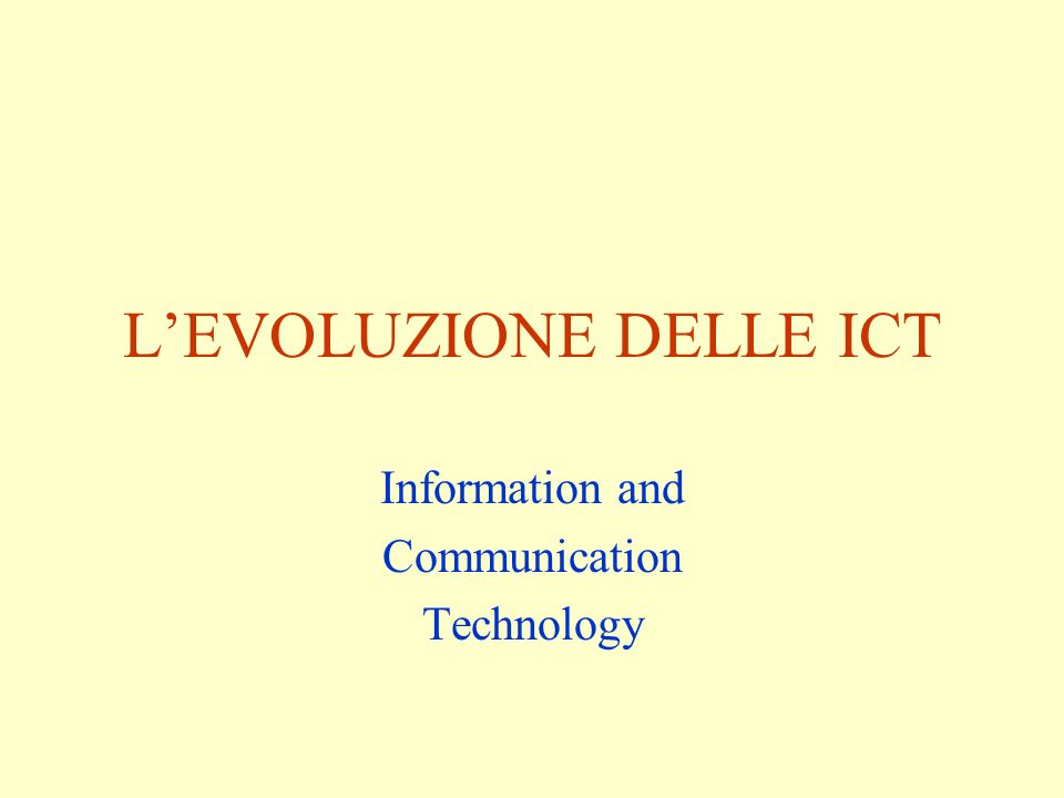 LEVOLUZIONE DELLE ICT Information and Communication Technology