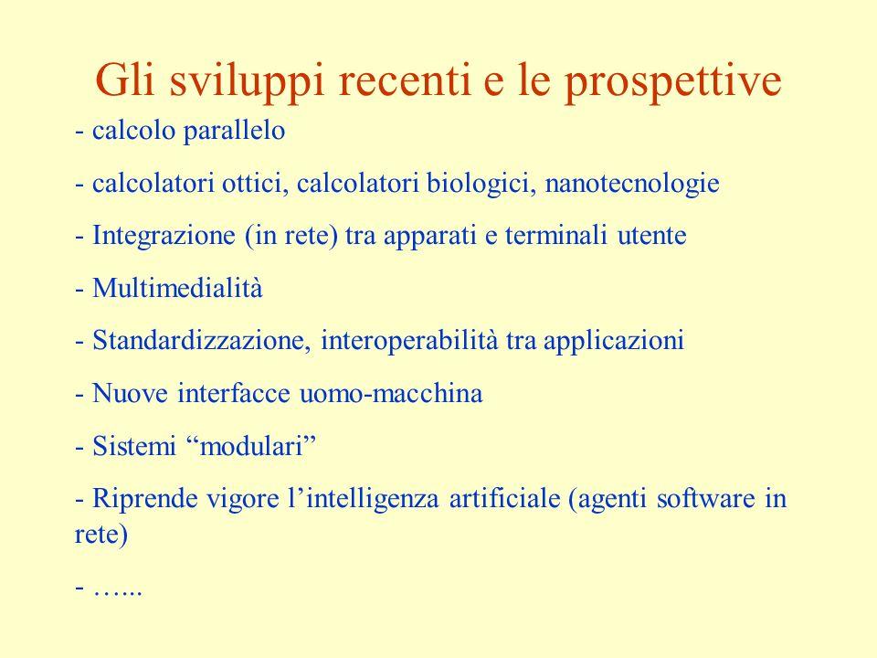 Gli sviluppi recenti e le prospettive - calcolo parallelo - calcolatori ottici, calcolatori biologici, nanotecnologie - Integrazione (in rete) tra app