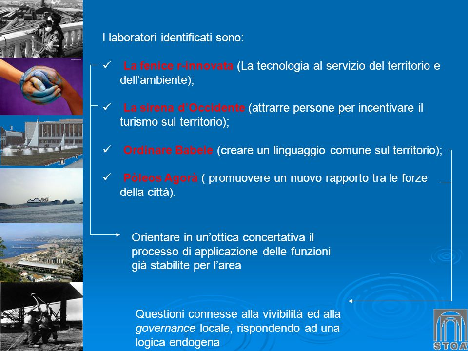 I laboratori identificati sono: La fenice r-innovata (La tecnologia al servizio del territorio e dellambiente); La sirena dOccidente (attrarre persone
